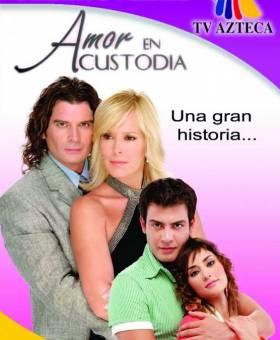 Amor En Custodia - 2005/2006 - Tv Azteca