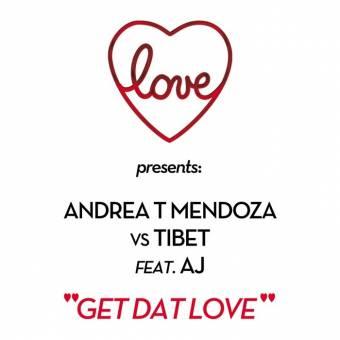 Title: Get Dat Love (Love Club Mix)  Artist: Andrea T Mendoza vs Tibet feat. A.J